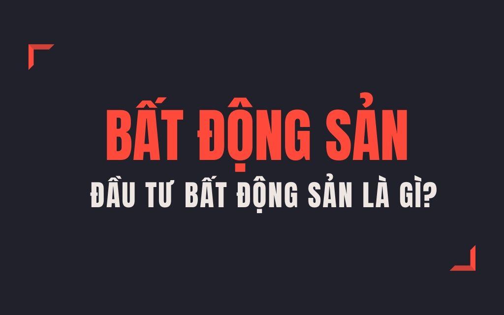 Dau-tu-bat-dong-san-duoc-xem-la-cach-dau-tu-hieu-qua-nhat-hien-nay