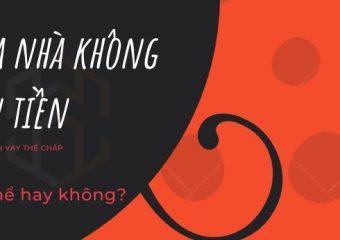 Mua-nha-khong-can-tien-bang-vay-the-chap-co-the-hay-khong