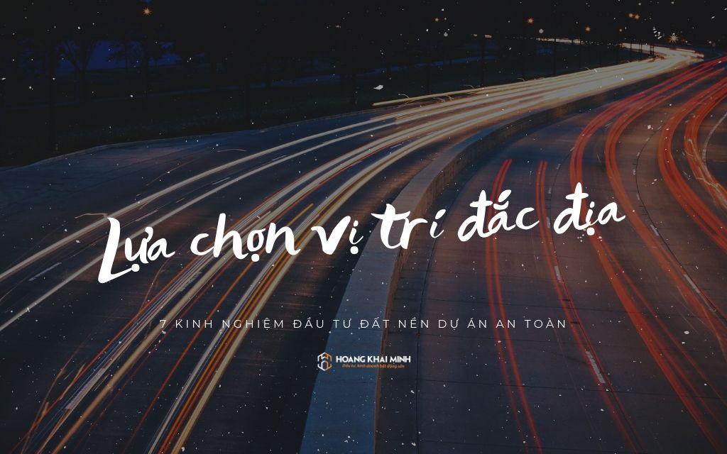 Vi-tri-vi-tri-va-vi-tri-la-tieu-chi-dau-tien-khi-dau-tu-dat-nen-du-an