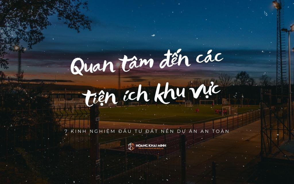 Ban-can-tim-hieu-ve-tien-ich-khu-vuc-khi-dau-tu-dat-nen-du-an