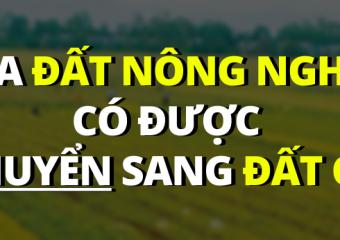 Mua đất nông nghiệp có được chuyển sang đất ở?