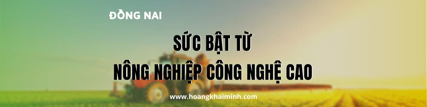 dong-nai-suc-bat-nong-nghiep-cong-nghe-cao