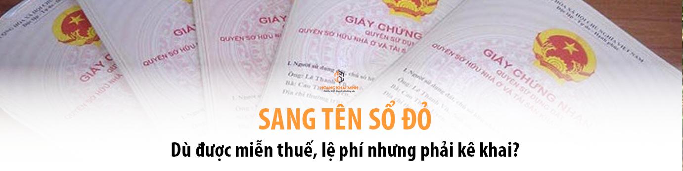 Sang tên Sổ đỏ dù được miễn thuế, lệ phí nhưng phải kê khai?